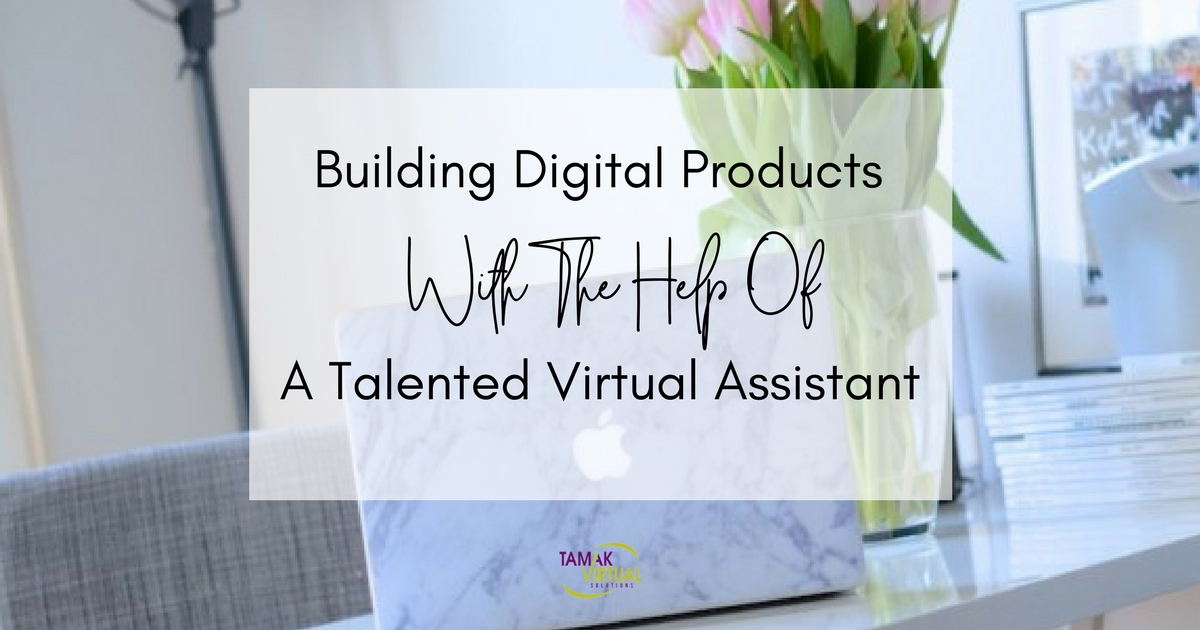 Building Digital Products With The Help Of A Talented Virtual Assistant