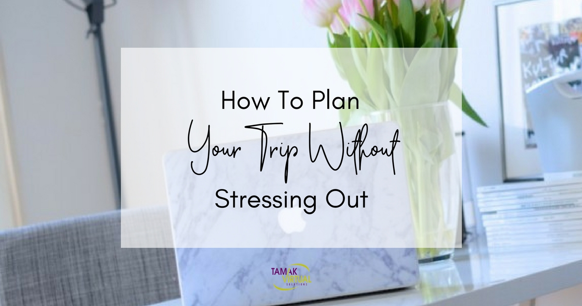 How To Plan Your Trip Without Stressing Out