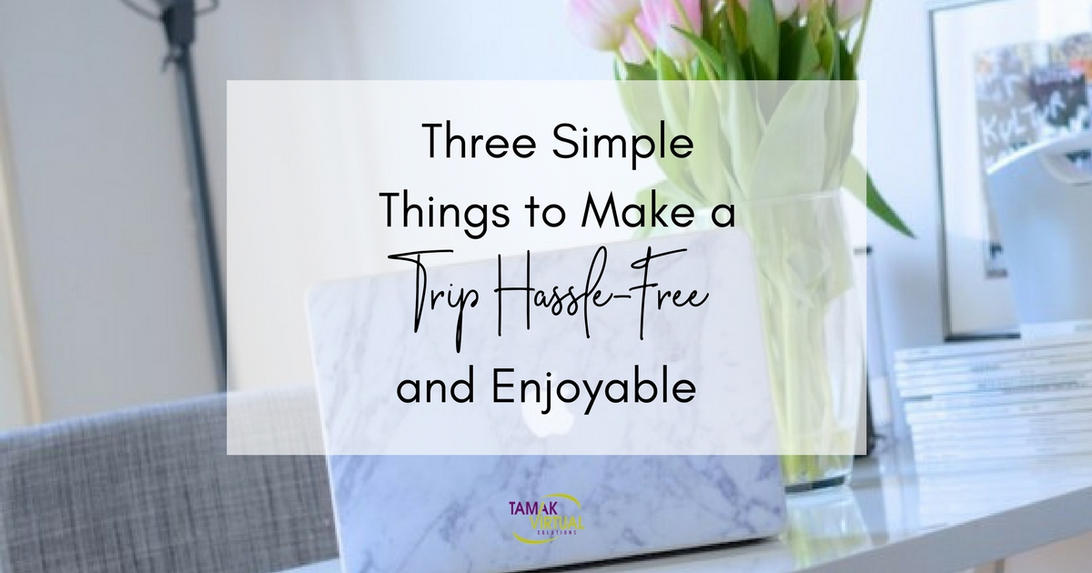 Three Simple Things to Make a Trip Hassle-Free and Enjoyable